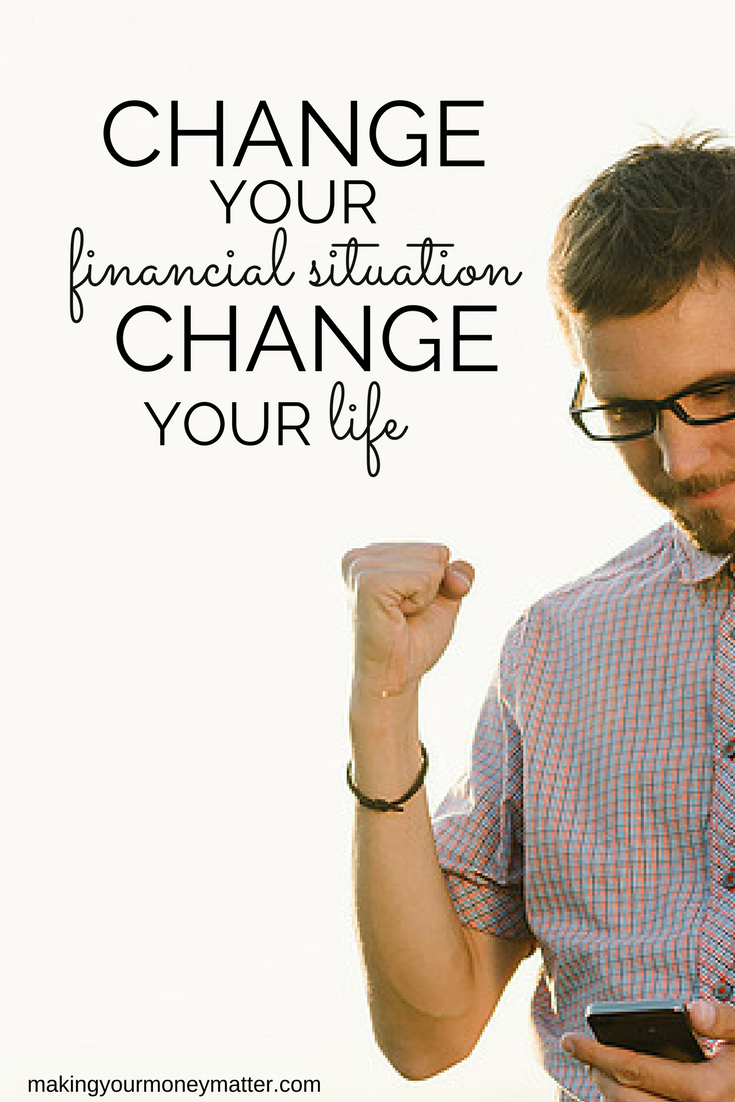Change Your Financial Situation, Change Your Life