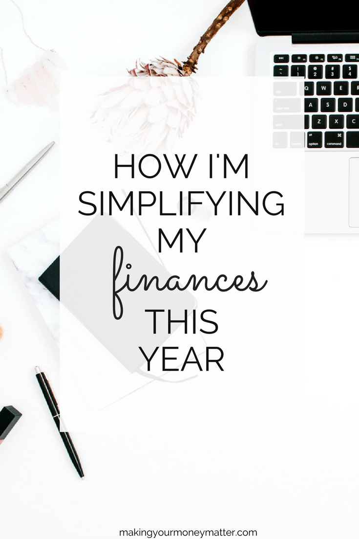 My finances are just one area of my life that I'm focusing on simplifying this year. My focuses are on better ways of automating, tracking and managing my money.